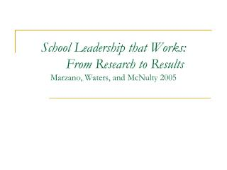 School Leadership that Works:  	From Research to Results Marzano, Waters, and McNulty 2005