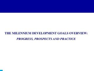 THE MILENNIUM DEVELOPMENT GOALS OVERVIEW: PROGRESS, PROSPECTS AND PRACTICE
