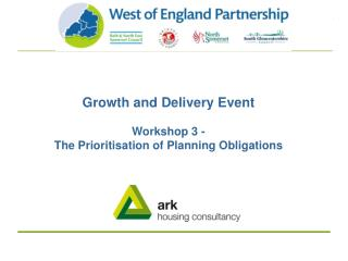 Growth and Delivery Event Workshop 3 - The Prioritisation of Planning Obligations