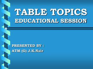 TABLE TOPICS  EDUCATIONAL SESSION