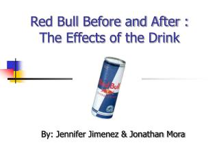 Red Bull Before and After : The Effects of the Drink