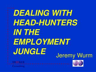DEALING WITH HEAD-HUNTERS IN THE EMPLOYMENT JUNGLE