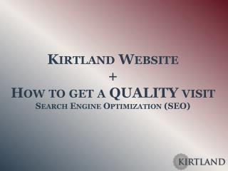 Kirtland Website  + How to get a QUALITY visit Search  Engine Optimization (SEO )