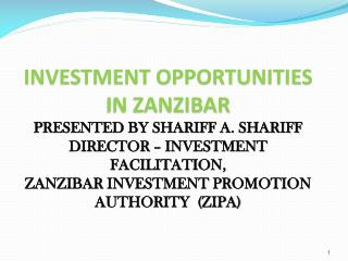 INVESTMENT OPPORTUNITIES IN ZANZIBAR PRESENTED BY SHARIFF A. SHARIFF