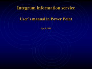 Integrum information service User's manual in Power Point April 2010