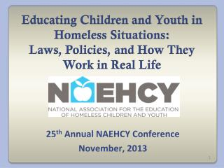 25 th  Annual NAEHCY Conference November, 2013