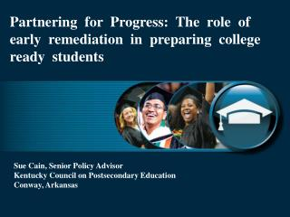 Sue Cain, Senior Policy Advisor Kentucky Council on Postsecondary Education Conway,  Arkansas