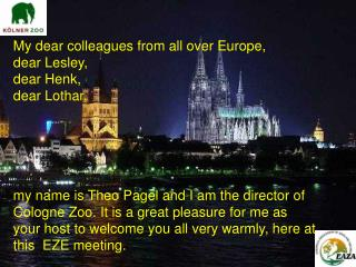 My dear colleagues from all over Europe, dear Lesley,  dear Henk, dear Lothar,