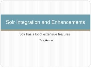 Solr Integration and Enhancements