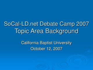 SoCal-LD Debate Camp 2007 Topic Area Background