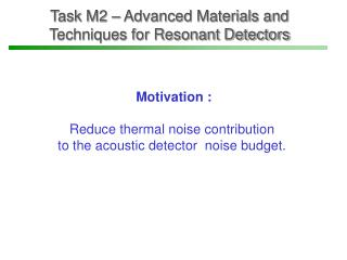 Task M2 – Advanced Materials and        Techniques for Resonant Detectors