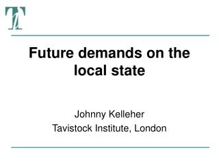 Future demands on the local state