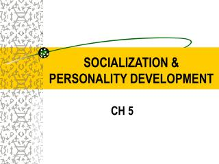SOCIALIZATION & PERSONALITY DEVELOPMENT