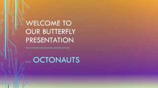 Welcome to  our butterfly presentation