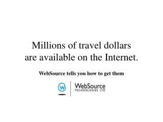 Millions of travel dollars are available on the Internet.