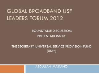 GLOBAL BROADBAND USF LEADERS FORUM 2012
