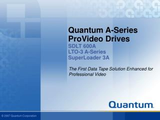 Quantum A-Series ProVideo Drives SDLT 600A LTO-3 A-Series SuperLoader 3A