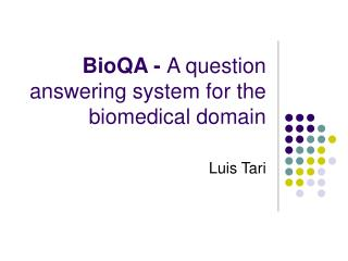 BioQA -  A question answering system for the biomedical domain