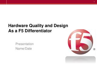 Hardware Quality and Design As a F5 Differentiator