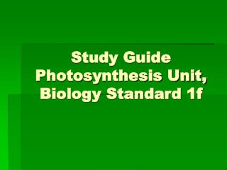 Study Guide Photosynthesis Unit, Biology Standard 1f