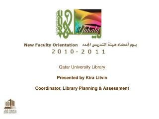 Qatar University Library Presented by Kira Litvin Coordinator, Library Planning & Assessment