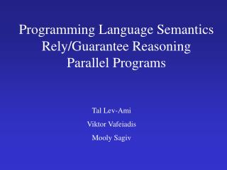 Programming Language Semantics Rely/Guarantee Reasoning  Parallel Programs