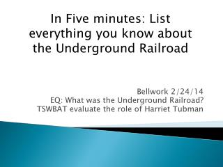 Bellwork  2/24/14 EQ: What was the Underground Railroad?
