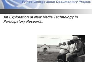 An Exploration of New Media Technology in Participatory Research.