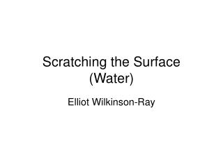 Scratching the Surface (Water)