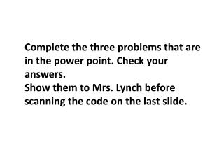 Complete the three problems that are  in the  power point. Check your answers.
