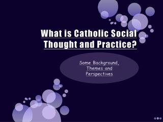 What is Catholic Social Thought and Practice?