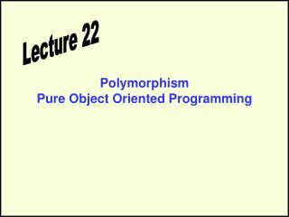 Polymorphism Pure Object Oriented Programming