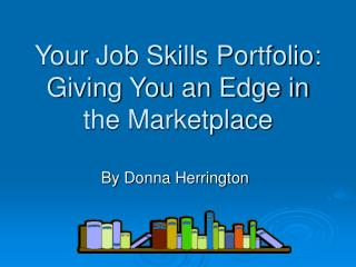 Your Job Skills Portfolio: Giving You an Edge in the Marketplace