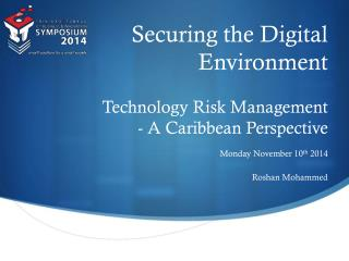 Securing the Digital Environment Technology Risk Management  - A Caribbean Perspective