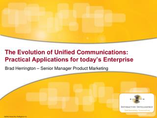 The Evolution of Unified Communications: Practical Applications for today's Enterprise