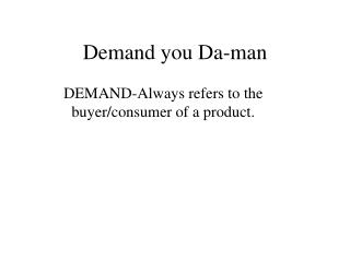 Demand you Da-man