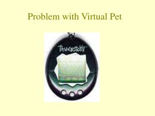 Problem with Virtual Pet
