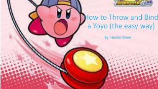 How to Throw and Bind a  Yoyo  (the easy way)