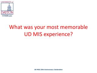 What was your most memorable UD MIS experience?