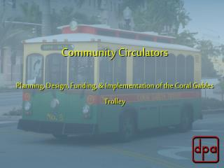 Community Circulators Planning, Design, Funding, & Implementation of the Coral Gables Trolley