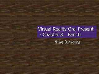 Virtual Reality Oral Present - Chapter 8 Part II