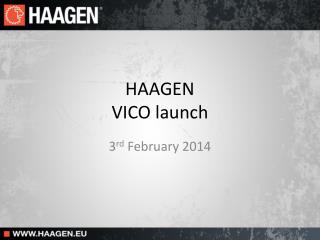 HAAGEN  VICO launch