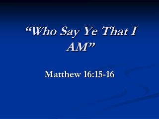 """""""Who Say Ye That I AM"""""""