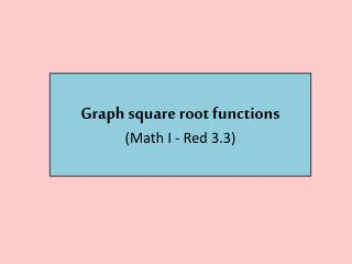 Graph square root functions (Math I - Red 3.3)