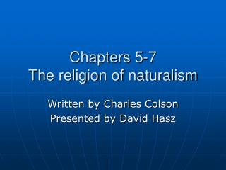 Chapters 5-7 The religion of naturalism