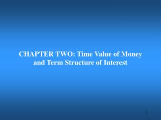 CHAPTER TWO: Time Value of Money and Term Structure of Interest