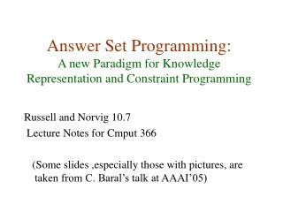 Answer Set Programming: A new Paradigm for Knowledge Representation and Constraint Programming