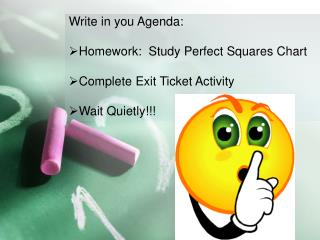 Write in you Agenda: Homework:  Study Perfect Squares Chart Complete Exit Ticket Activity