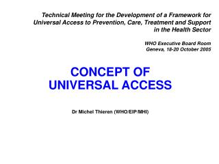 CONCEPT OF UNIVERSAL ACCESS  Dr Michel Thieren (WHO/EIP/MHI)