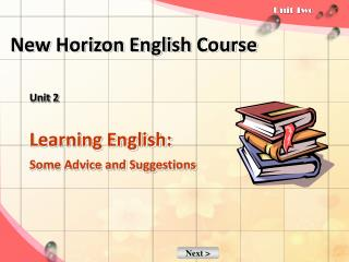Unit 2 Learning English:  Some Advice and Suggestions